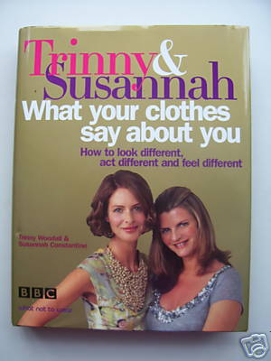Trinny & Suzannah What Your Clothes Say About You